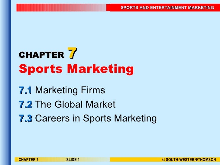 CHAPTER   7 Sports Marketing 7.1  Marketing Firms 7.2  The Global Market 7.3  Careers in Sports Marketing CHAPTER 7 SLIDE