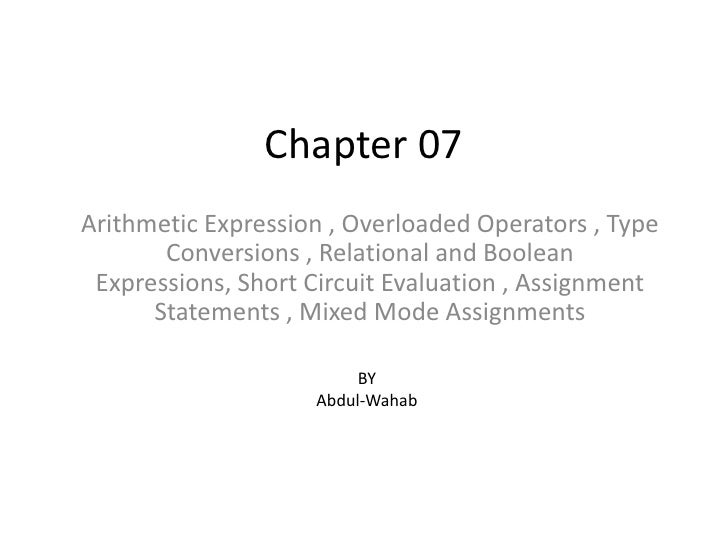 Chapter 07<br />Arithmetic Expression , Overloaded Operators , Type Conversions , Relational and Boolean Expressions, Shor...