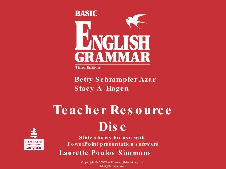 Teacher Resource Disc Slide shows for use with  PowerPoint presentation software Betty Schrampfer Azar Stacy A. Hagen Laur...