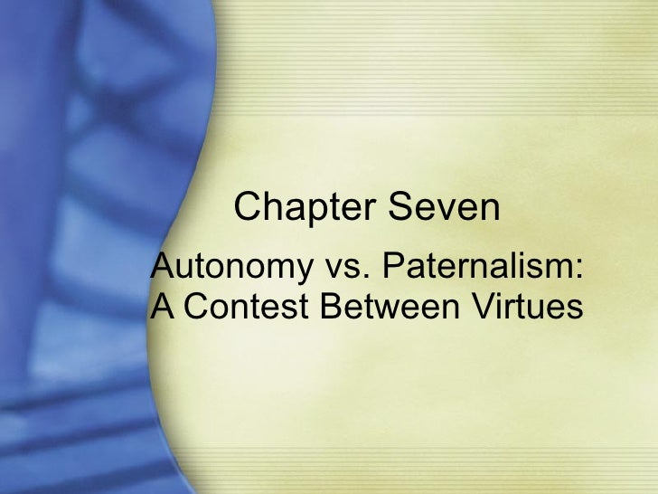 autonomy vs paternalism Paternalism involves a conflict of two important values: 1) for your own good brock, dan, paternalism and autonomy, ethics.
