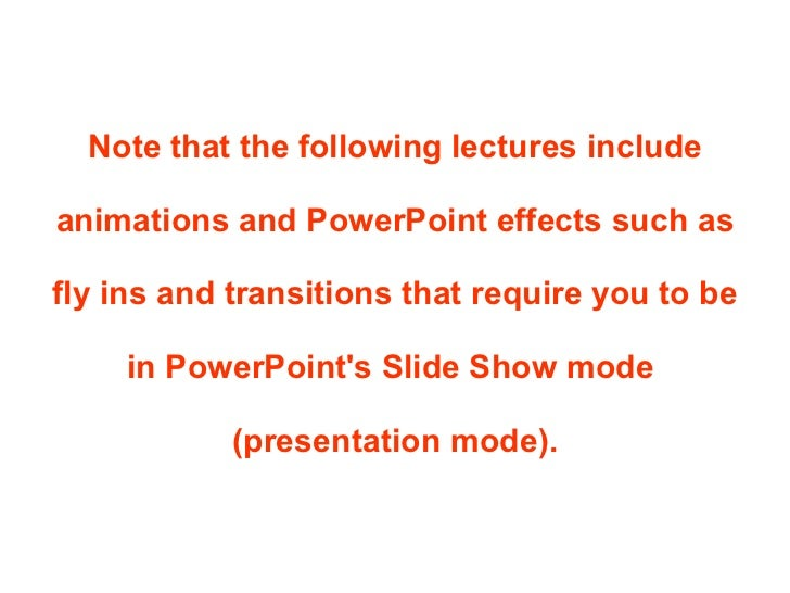 Note that the following lectures include animations and PowerPoint effects such as fly ins and transitions that require yo...