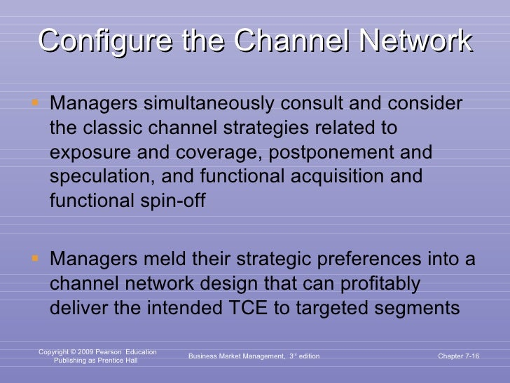 Configure the Channel Network <ul><li>Managers simultaneously consult and consider the classic channel strategies related ...