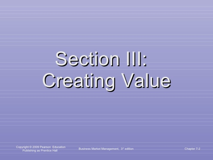 Section III:  Creating Value Business Market Management,  3 rd  edition Chapter 7-