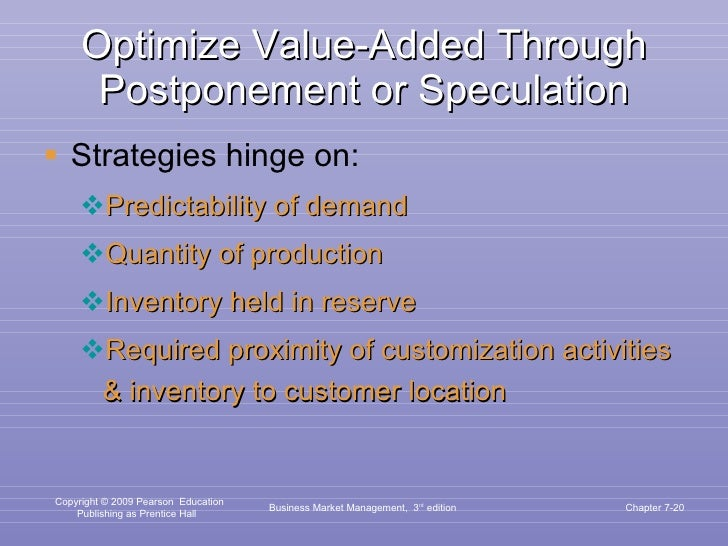 Optimize Value-Added Through Postponement or Speculation <ul><li>Strategies hinge on: </li></ul><ul><ul><li>Predictability...