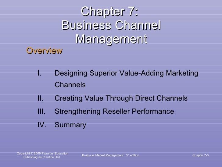 Chapter 7:  Business Channel Management <ul><li>Overview </li></ul><ul><ul><li>Designing Superior Value-Adding Marketing C...
