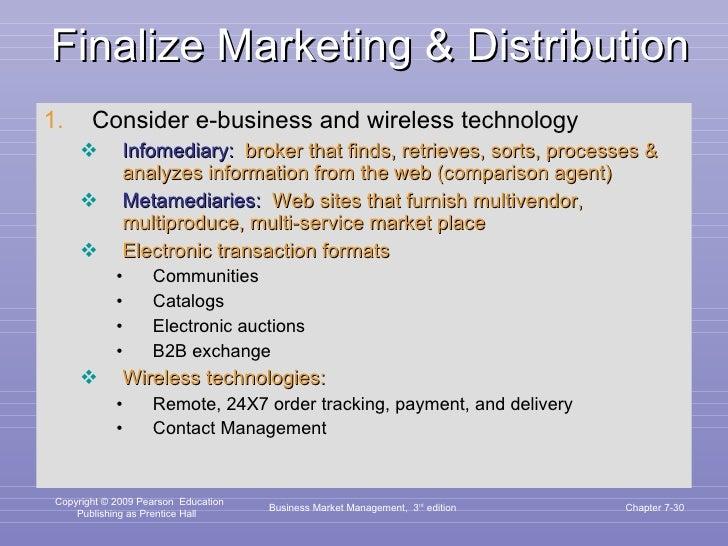 Finalize Marketing & Distribution <ul><li>Consider e-business and wireless technology </li></ul><ul><ul><li>Infomediary:  ...