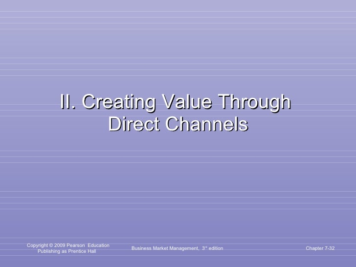 II. Creating Value Through  Direct Channels Business Market Management,  3 rd  edition Chapter 7-