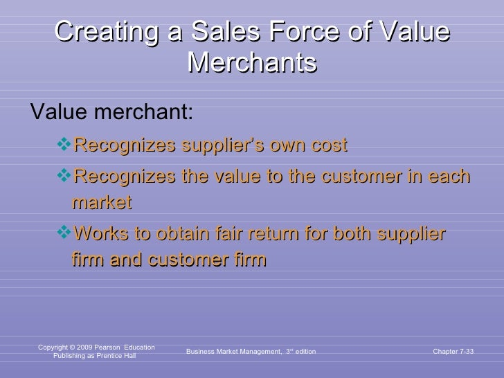 Creating a Sales Force of Value Merchants <ul><li>Value merchant:  </li></ul><ul><ul><li>Recognizes supplier's own cost  <...
