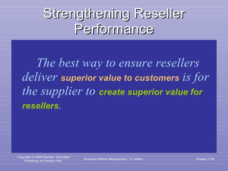 Strengthening Reseller Performance <ul><li>The best way to ensure resellers deliver  superior value to customers  is for t...