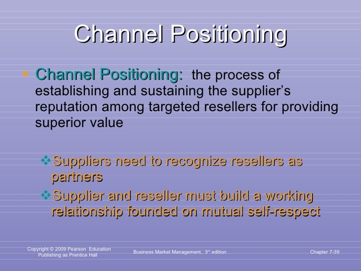 Channel Positioning <ul><li>Channel Positioning:   the process of establishing and sustaining the supplier's reputation am...