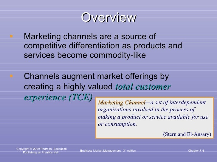 Overview <ul><li>Marketing channels are a source of competitive differentiation as products and services become commodity-...
