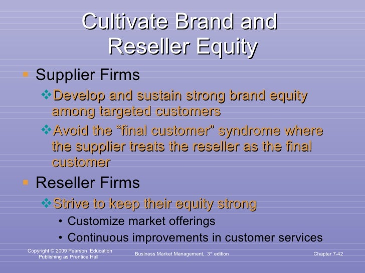 Cultivate Brand and  Reseller Equity <ul><li>Supplier Firms </li></ul><ul><ul><li>Develop and sustain strong brand equity ...