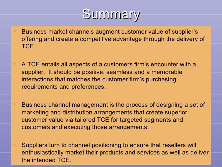 Summary <ul><li>Business market channels augment customer value of supplier's offering and create a competitive advantage ...