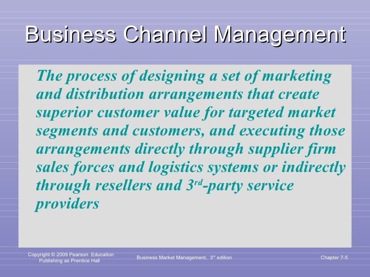 Business Channel Management <ul><li>The process of designing a set of marketing and distribution arrangements that create ...