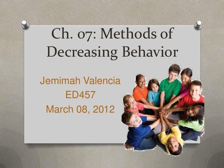 Ch. 07: Methods of Decreasing BehaviorJemimah Valencia    ED457 March 08, 2012