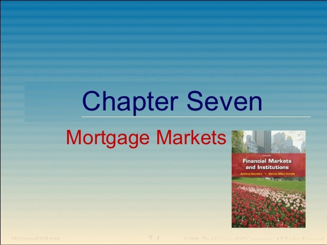 Chapter Seven                    Mortgage MarketsMcGraw-Hill/Irwin           7-1   ©2009, The McGraw-Hill Companies, All R...
