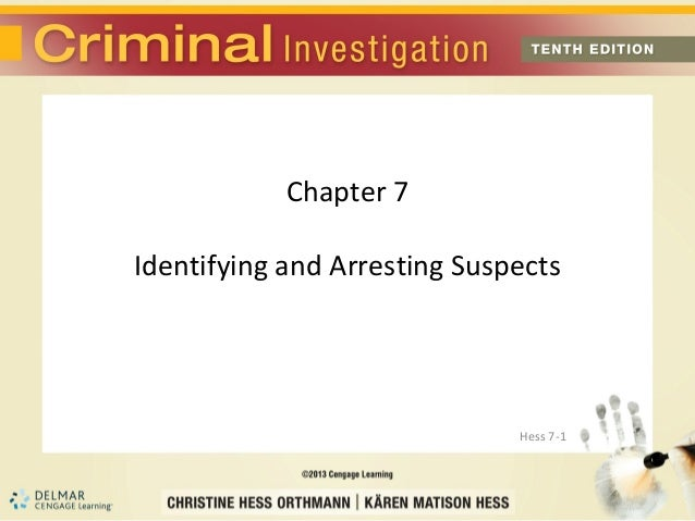 Chapter 7Identifying and Arresting Suspects                              Hess 7-1