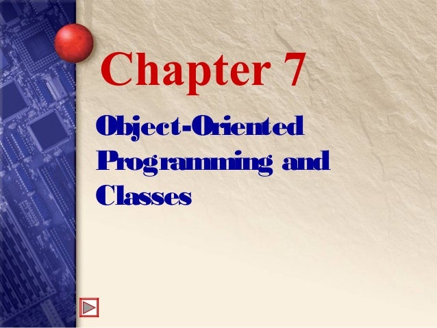 Object-Oriented Programming and Classes Chapter 7