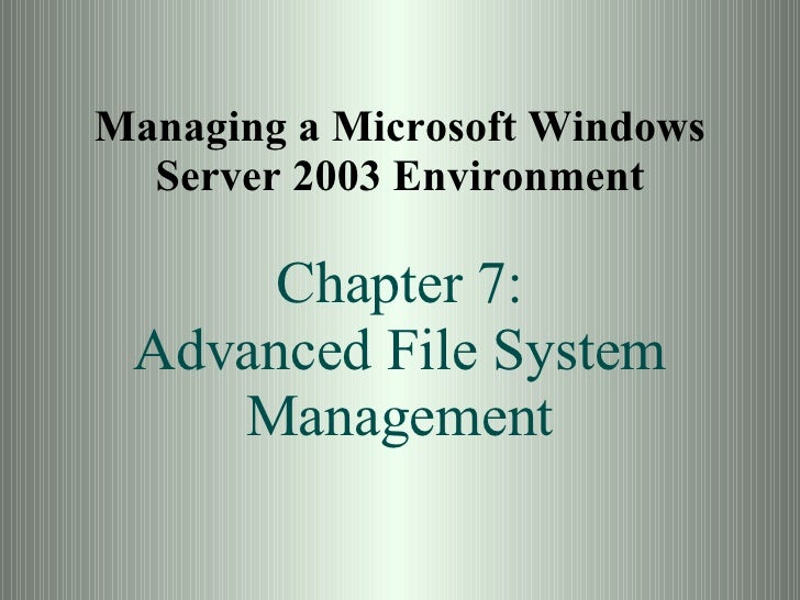 Managing a Microsoft Windows Server 2003 Environment Chapter 7: Advanced File System Management
