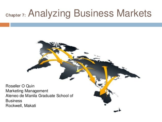 Chapter 7: Analyzing Business MarketsRoseller O QuinMarketing ManagementAteneo de Manila Graduate School ofBusinessRockwel...