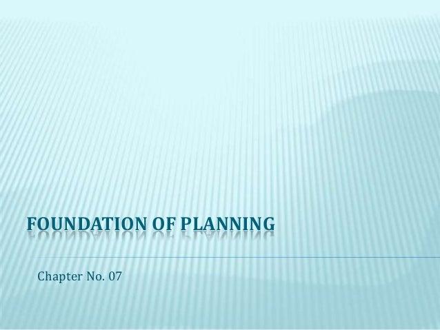 FOUNDATION OF PLANNINGChapter No. 07