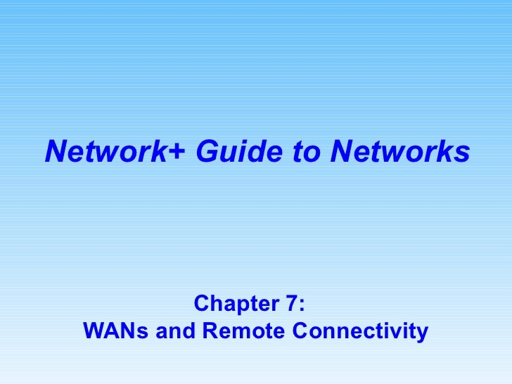Chapter 7:  WANs and Remote Connectivity Network+ Guide to Networks
