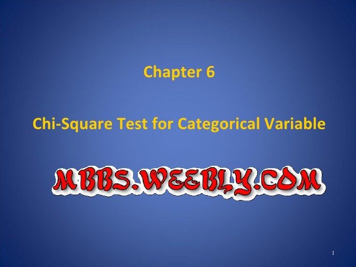 <ul><li>Chapter 6 </li></ul><ul><li>Chi-Square Test for Categorical Variable </li></ul>
