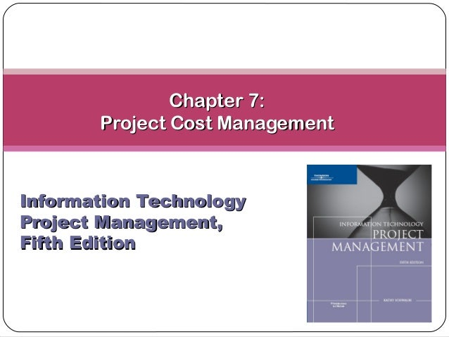 Chapter 7:       Project Cost ManagementInformation TechnologyProject Management,Fifth Edition