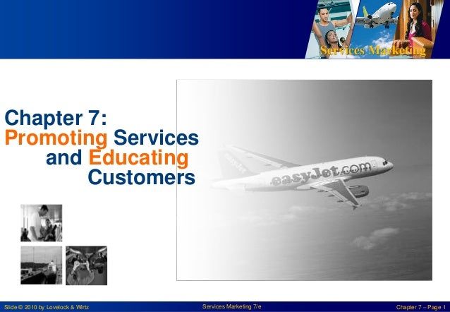 Services Marketing  Chapter 7: Promoting Services and Educating Customers  Slide © 2010 by Lovelock & Wirtz  Services Mark...