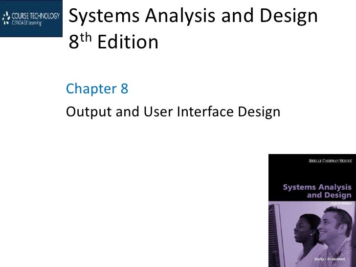 Systems Analysis and Design8th EditionChapter 8Output and User Interface Design