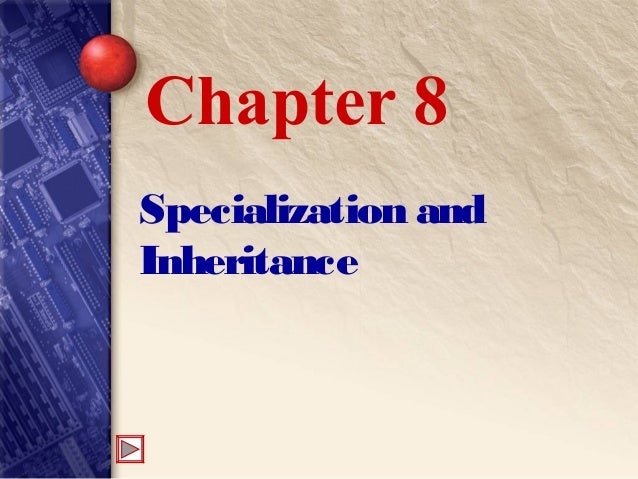 Specialization and Inheritance Chapter 8