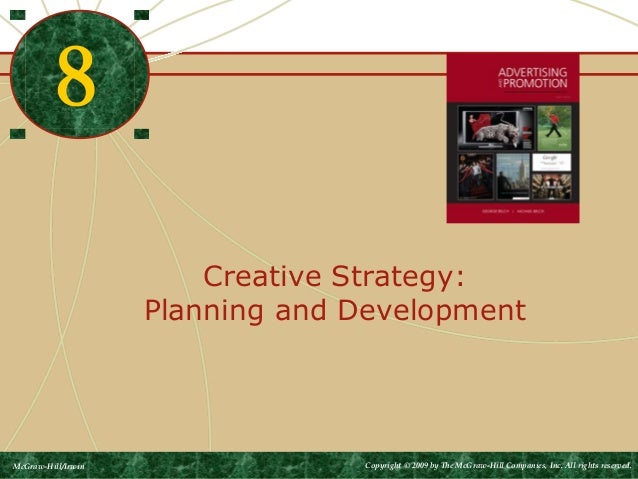 Creative Strategy:  Planning and Development  8  McGraw-Hill/Irwin Copyright © 2009 by The McGraw-Hill Companies, Inc. All...