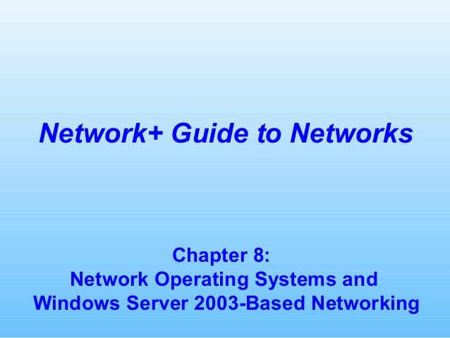 Chapter 8: Network Operating Systems and Windows Server 2003-Based Networking Network+ Guide to Networks