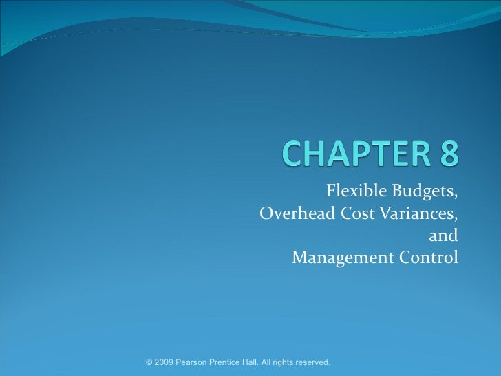 Flexible Budgets, Overhead Cost Variances, and Management Control