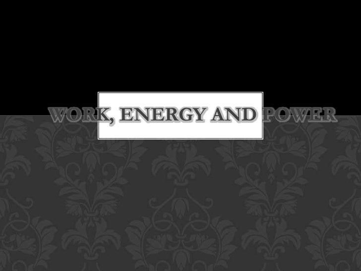 Work, energy and power<br />