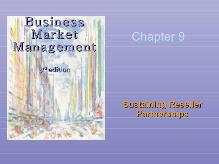 Business Market Management 3 rd  edition Sustaining Reseller Partnerships Chapter 9