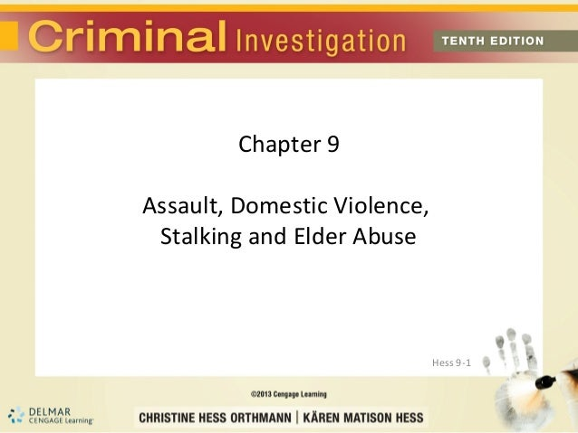 Chapter 9Assault, Domestic Violence, Stalking and Elder Abuse                              Hess 9-1