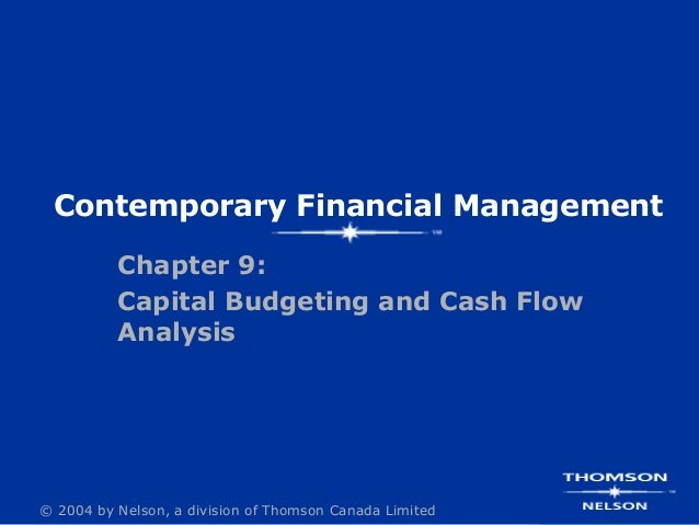 © 2004 by Nelson, a division of Thomson Canada LimitedContemporary Financial ManagementChapter 9:Capital Budgeting and Cas...