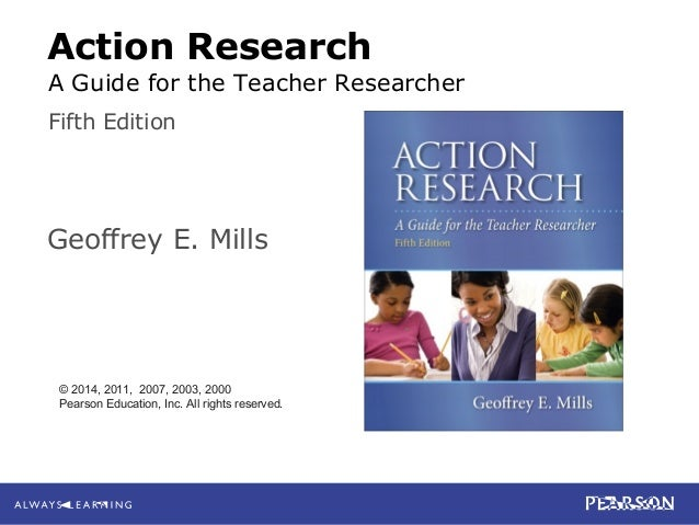 9-1 Mills Action Research: A Guide for the Teacher Researcher, 5e © 2014 Pearson Education, Inc. All rights reserved. Acti...