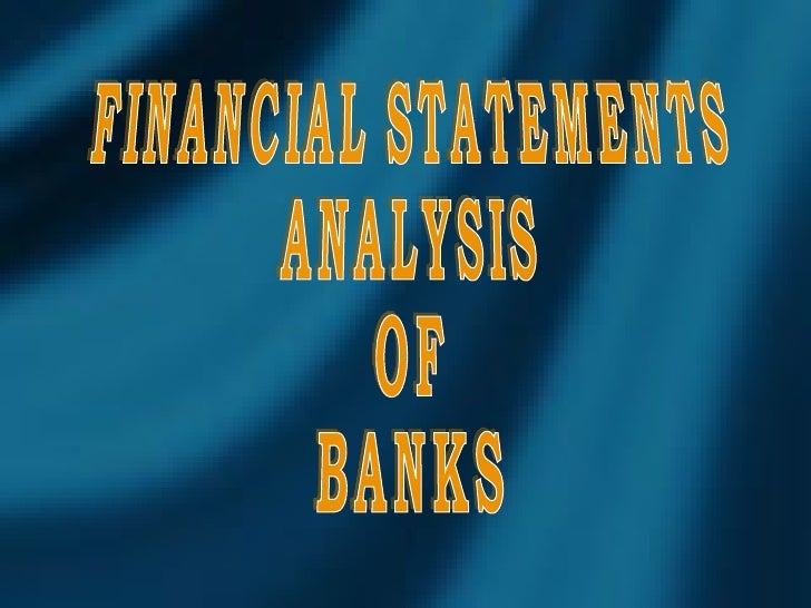 FINANCIAL STATEMENTS ANALYSIS OF BANKS