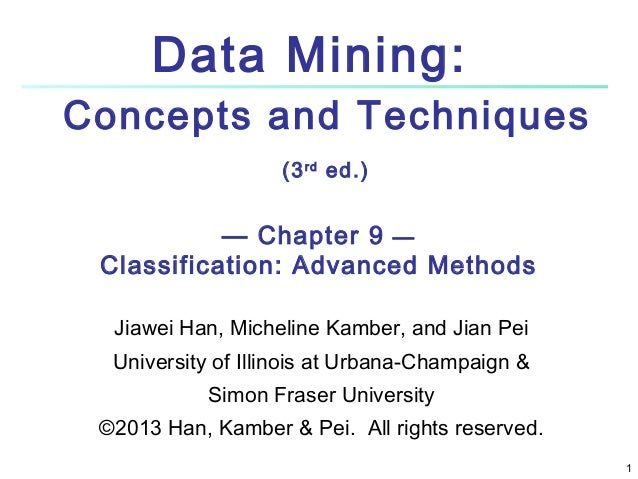 Data Mining: Concepts and Techniques (3 rd ed.)  — Chapter 9 — Classification: Advanced Methods Jiawei Han, Micheline Kamb...