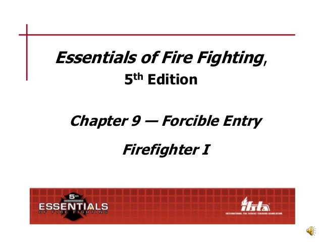 Essentials of Fire Fighting, 5th Edition  Chapter 9 — Forcible Entry Firefighter I