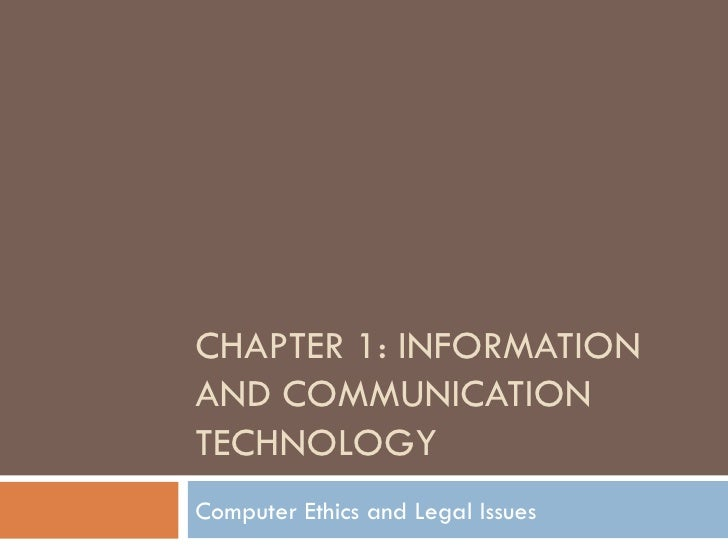 CHAPTER 1: INFORMATIONAND COMMUNICATIONTECHNOLOGYComputer Ethics and Legal Issues