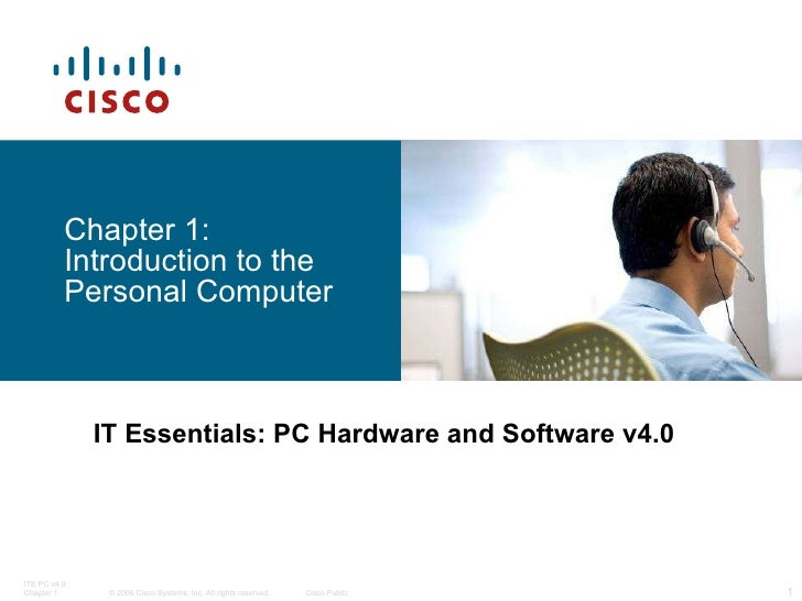 Chapter 1: Introduction to the Personal Computer IT Essentials: PC Hardware and Software v4.0