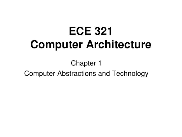 ECE 321  Computer Architecture              Chapter 1 Computer Abstractions and Technology