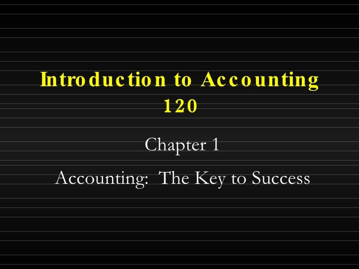 Introduction to Accounting 120 Chapter 1 Accounting:  The Key to Success