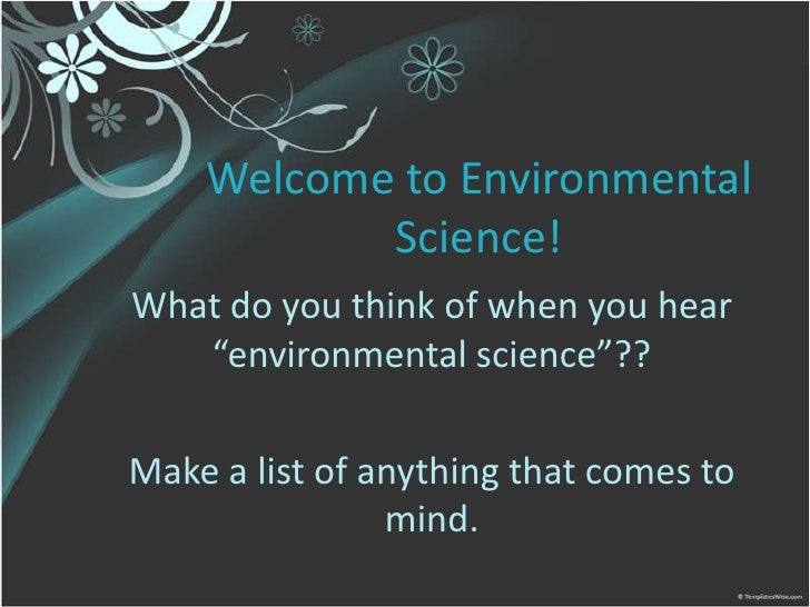"""Welcome to Environmental Science!<br />What do you think of when you hear """"environmental science""""??<br />Make a list of an..."""