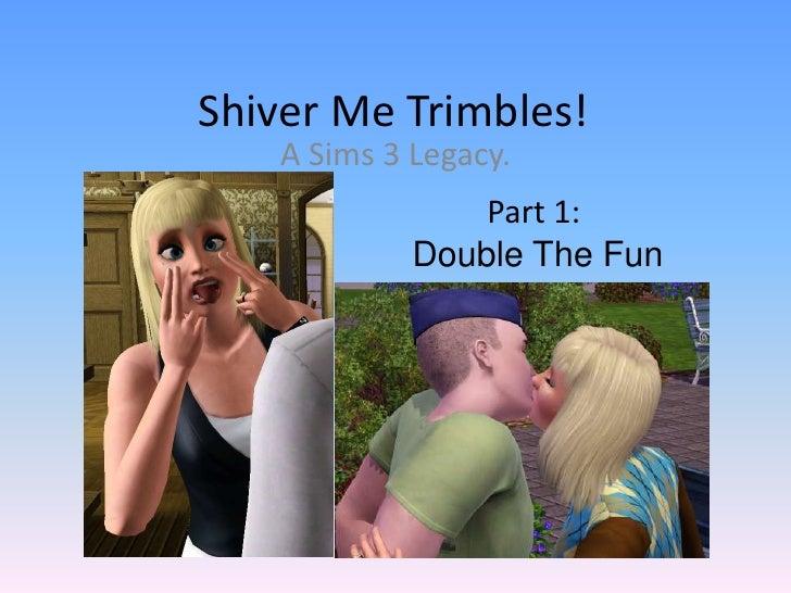 Shiver Me Trimbles!<br />A Sims 3 Legacy.<br />Part 1: <br />Double The Fun<br />