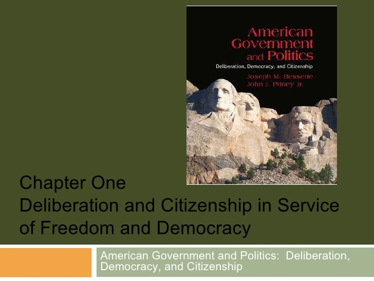 American Government and Politics:  Deliberation, Democracy, and Citizenship Chapter One Deliberation and Citizenship in Se...