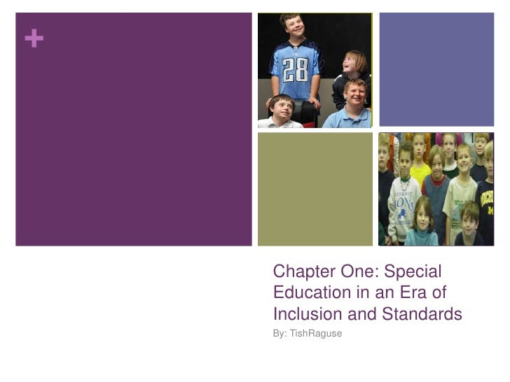 Chapter One: Special Education in an Era of Inclusion and Standards<br />By: TishRaguse<br />
